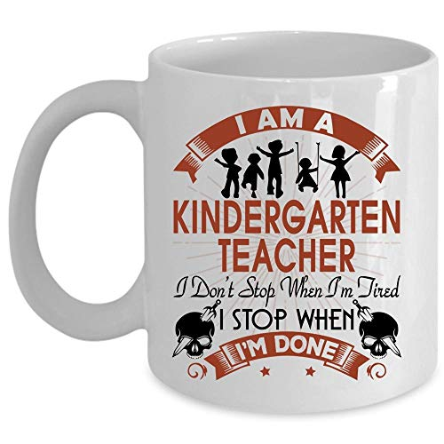 I Stop When I'm Done Coffee Mug, I Am A Kindergarten Teacher Cup for Coffee, Coffee Mugs Exclusive for Home, Office (Coffee Mug 11 Oz - WHITE) ()