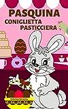 Pasquina coniglietta pasticciera: l'invenzione dell'Uovo di Pasqua (Italian Edition)