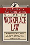 The American Bar Association Guide to Workplace Law, American Bar Association Staff, 0812929284