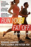 Run Your Fat Off: Running Smarter for a Leaner and Fitter You