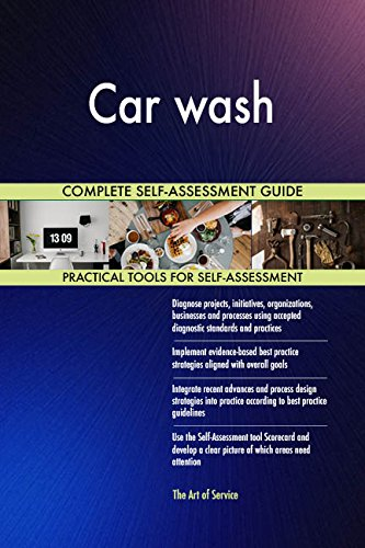 Car wash All-Inclusive Self-Assessment - More than 670 Success Criteria, Instant Visual Insights, Comprehensive Spreadsheet Dashboard, Auto-Prioritized for Quick Results
