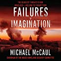 Failures of Imagination: The Deadliest Threats to Our Homeland - and How to Thwart Them Audiobook by Michael McCaul Narrated by Jonathan Yen