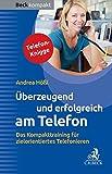 Überzeugend und erfolgreich am Telefon: Das Kompakttraining für zielorientiertes Telefonieren