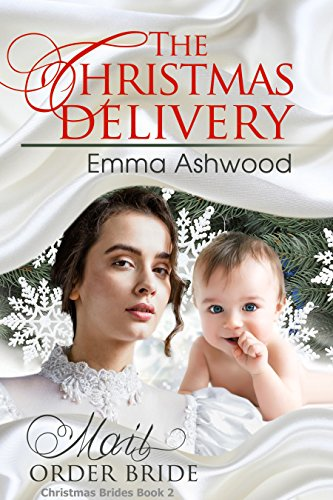 Mail Order Bride: The Christmas Delivery (Christmas Brides Book 2) by [Ashwood, Emma]