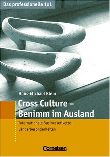 Das professionelle 1 x 1: Cross Culture - Benimm im Ausland: Internationale Businessetikette - Länderbesonderheiten