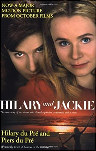 Hilary and Jackie: The True Story of Two Sisters Who Shared a Passion, a Madness and a Man by Hilary du Pre (1998-12-07)