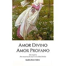 Amor divino, amor profano: Dos mujeres. Dos maneras de amar en la Edad Media (Spanish Edition)
