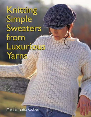 Knitting Simple Sweaters From Luxurious Yarns Marilyn Saitz Cohen