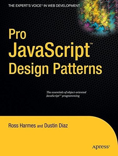 Pro JavaScript Design Patterns: The Essentials of Object-Oriented JavaScript Programming by Dustin Diaz (2007-12-17)