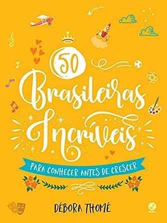 50 Brasileiras Incriveis Para Conhecer Antes De Crescer Ebook