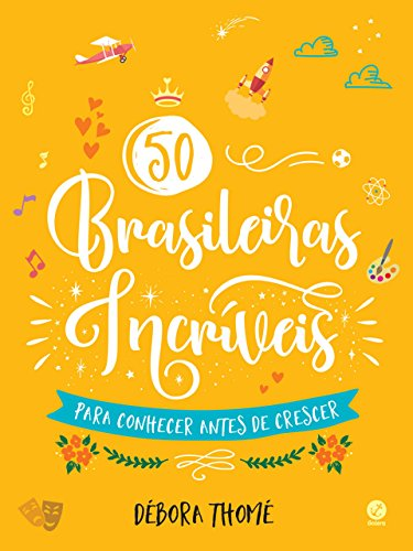 50 brasileiras incríveis para conhecer antes de crescer