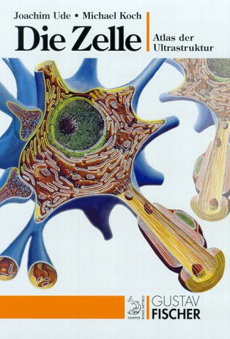 Die Zelle: Atlas der Ultrastruktur