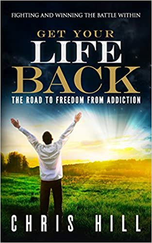 Get Your Life Back: The Road to Freedom from Addiction