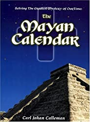 Solving the Greatest Mystery of Our time : The Mayan Calendar