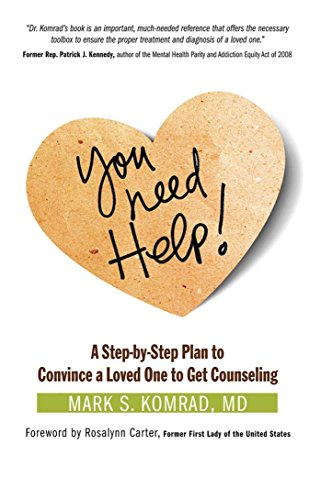 You Need Help!: A Step-by-Step Plan to Convince a Loved One to Get Counseling by [Komrad, Mark S]