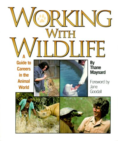 Working With Wildlife: A Guide to Careers in the Animal World (Science, College and Career Guidance)
