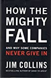 img - for How The Mighty Fall: And Why Some Companies Never Give In - by Jim Collins (Signed Copy) book / textbook / text book