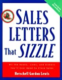 Sales Letters That Sizzle : All the Hooks, Lines, and Sinkers You'll Ever Need to Close Sales
