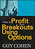 How to Profit from Breakouts Using Options, Cohen, Guy, 1592803490