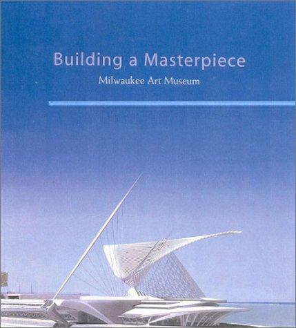 Building a Masterpiece: Milwaukee Art Museum