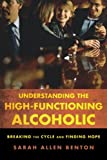 Understanding the High-Functioning Alcoholic: Breaking the Cycle and Finding Hope
