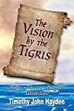 The Vision by the Tigris, Timothy John Hayden, 1572584467