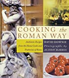 Cooking the Roman Way, David Downie, 0060188928