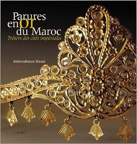 Ebook pour iphone téléchargement Parures en or du Maroc, trésors des cités impériales by Abderrahman Slaoui PDF DJVU FB2