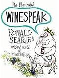 The Illustrated Winespeak: Ronald Searle's Wicked World of Winetasting