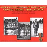 American Battlefields of World War I: Château-Thierry--Then and Now, Vol. 1: Enter the Yanks