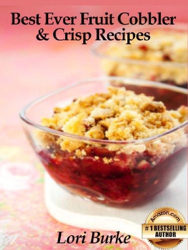 Best Ever Fruit Cobbler & Crisp Recipes (Best Ever Recipes Series Book 2) (Best Apple Crisp Ever)