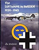 The Luftwaffe in Sweden, 1939-1945, Widfeldt, 0914144286
