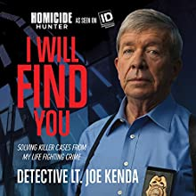 I Will Find You: Solving Killer Cases from My Life Fighting Crime Audiobook by Joe Kenda Narrated by Joe Kenda
