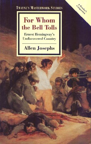 For Whom the Bell Tolls: Ernest Hemingway's Undiscovered Country (Twayne's Masterwork Studies)