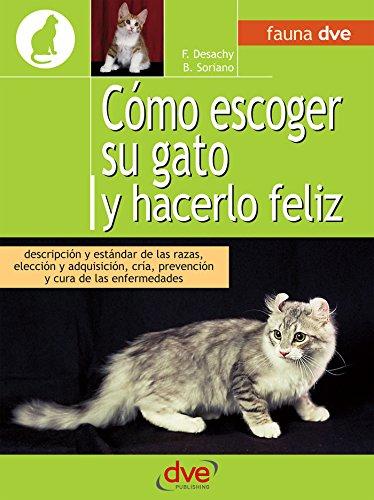 Cómo escoger su gato y hacerlo feliz (Spanish Edition) by [Desachy, Florence