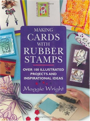 Making Cards With Rubber Stamps: Over 100 Illustrated Projects and Inspirational Ideas pdf epub