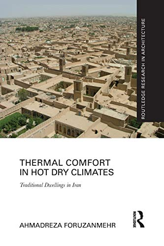 Thermal Comfort in Hot Dry Climates: Traditional Dwellings in Iran (Routledge Research in - Thermal Comfort