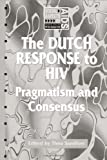 The Dutch Response To HIV: Pragmatism and Consensus (Social Aspects of AIDS), Theo Sandfort, 1857288173
