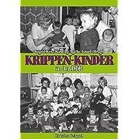 Krippen-Kinder in der DDR: Frühe Kindheitserfahrungen und ihre Folgen für die Persönlichkeitsentwicklung und Gesundheit