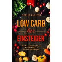 Low Carb für Einsteiger: Der 7 Tage Diätplan für schnelle Fettverbrennung - inkl. zusätzlicher Rezepte (Low Carb für Einsteiger, Low Carb Rezepte, Low ... ohne Kohlenhydrate 1) (German Edition)