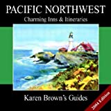 Karen Brown's Pacific Northwests Charming Inns & Itineraries: 2004 (Karen Brown's Pacific Northwest Charming Inns & Itineraries) (Karen Brown's ... Exceptional Places to Stay & Itineraries)
