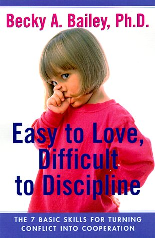 Read Online Easy To Love, Difficult To Discipline: The 7 Basic Skills For Turning Conflict Into Cooperation pdf epub