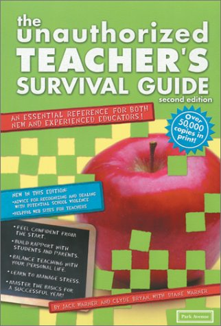 The Unauthorized Teacher's Survival Guide: An Essential Reference for Both New and Experienced Educators (UNAUTHORIZED TEACHER SURVIVAL GUIDE)