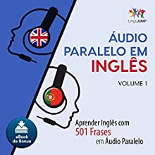 Áudio Paralelo em Inglês [Audio Parallel in English]: Aprender Inglês com 501 Frases em Áudio Paralelo, Volume 1 [Learn English with 501 Phrases in Parallel Audio, Volume 1] Audiobook by Lingo Jump Narrated by Lingo Jump