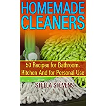 Homemade Cleaners: 50 Recipes for Bathroom, Kitchen And for Personal Use: (Natural Cleaners, Homemade Cleaning Products)