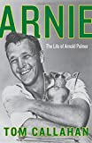 Arnie: The Life of Arnold Palmer