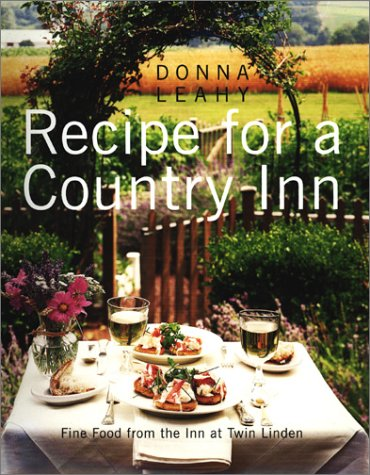 Recipe for a Country Inn: Fine Food from the Inn at Twin Linden by Donna Leahy