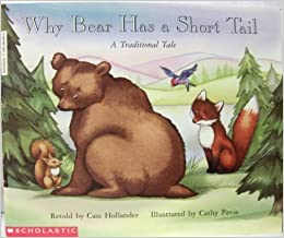 Why Bear Has A Short Tail: A Traditional Tale by Cass Hollander