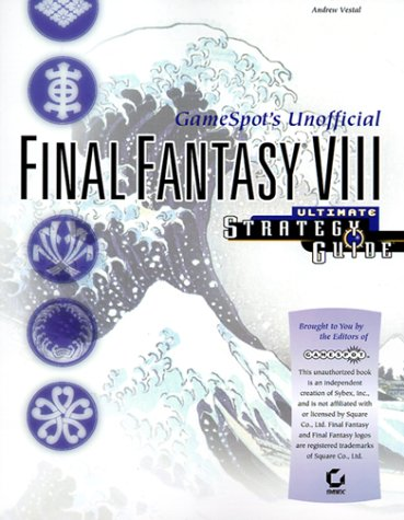 Final Fantasy VIII: GameSpot's Unofficial Ultimate Strategy Guide
