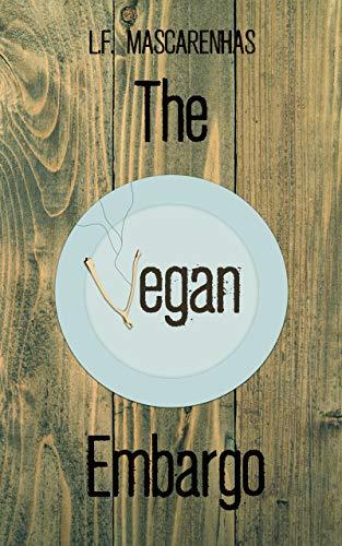 The Vegan Embargo by L.F. Mascarenhas